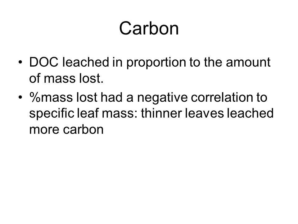 Carbon DOC leached in proportion to the amount of mass lost. %mass lost had a negative correlation to specific leaf mass: thinner leaves leached more