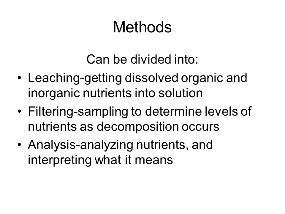 Methods Can be divided into: Leaching-getting dissolved organic and inorganic nutrients into solution Filtering-sampling to determine levels of nutrie