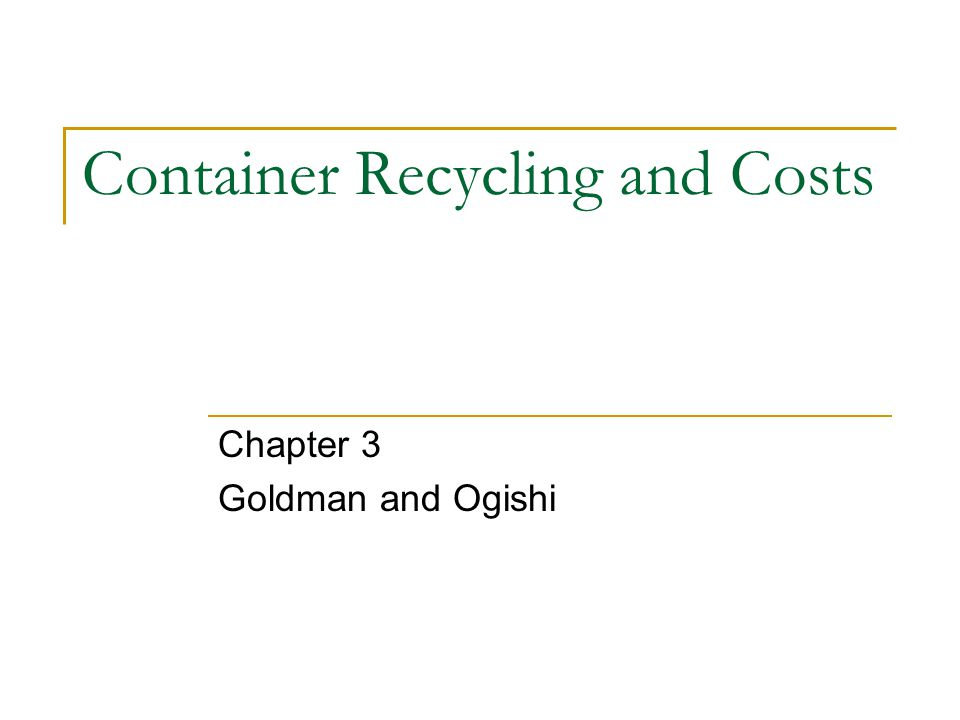 Container Recycling and Costs Chapter 3 Goldman and Ogishi