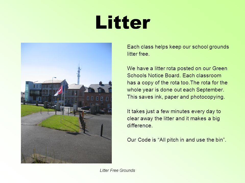 Litter Each class helps keep our school grounds litter free.