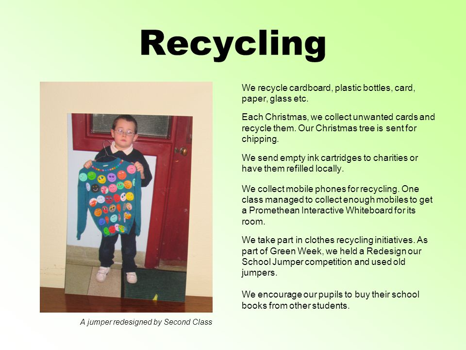 Recycling We recycle cardboard, plastic bottles, card, paper, glass etc.
