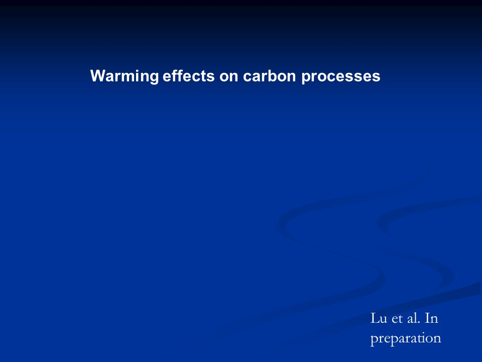 Warming effects on carbon processes Lu et al. In preparation
