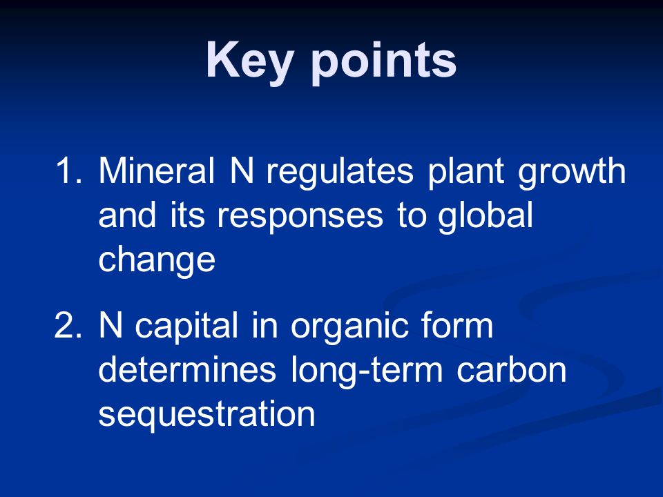 Working hypotheses N capital increased by ~1 g N m -1 yr -1 to alleviate N limitation Increased N mineralization enhances biomass growth but not soil C sequestration.
