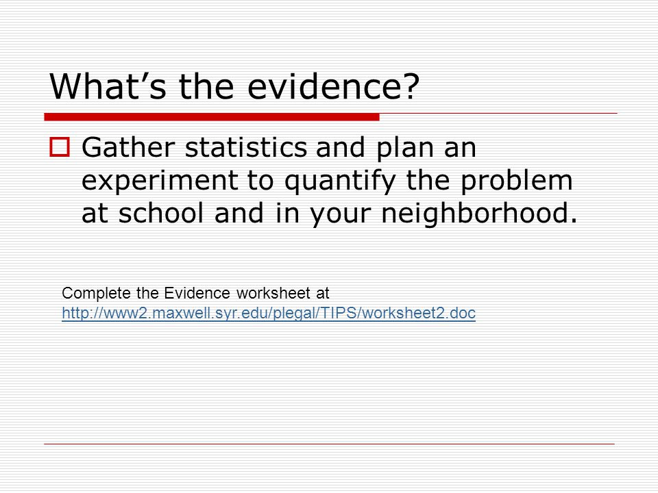 What's the evidence?  Gather statistics and plan an experiment to quantify the problem at school and in your neighborhood. Complete the Evidence work