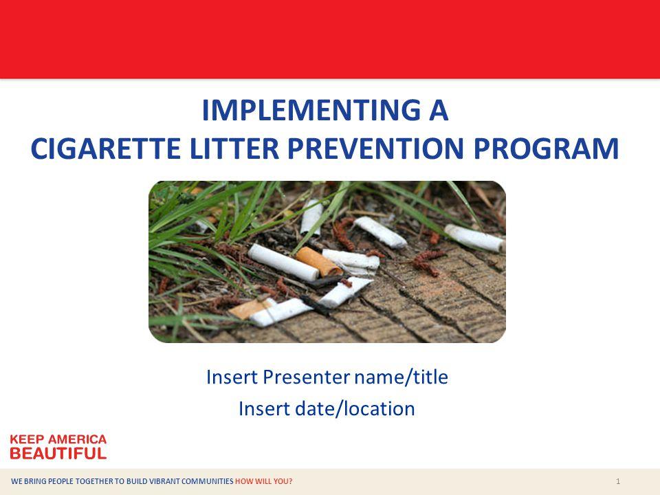 2 CIGARETTE LITTER PREVENTION PROGRAM  What is cigarette butt litter.