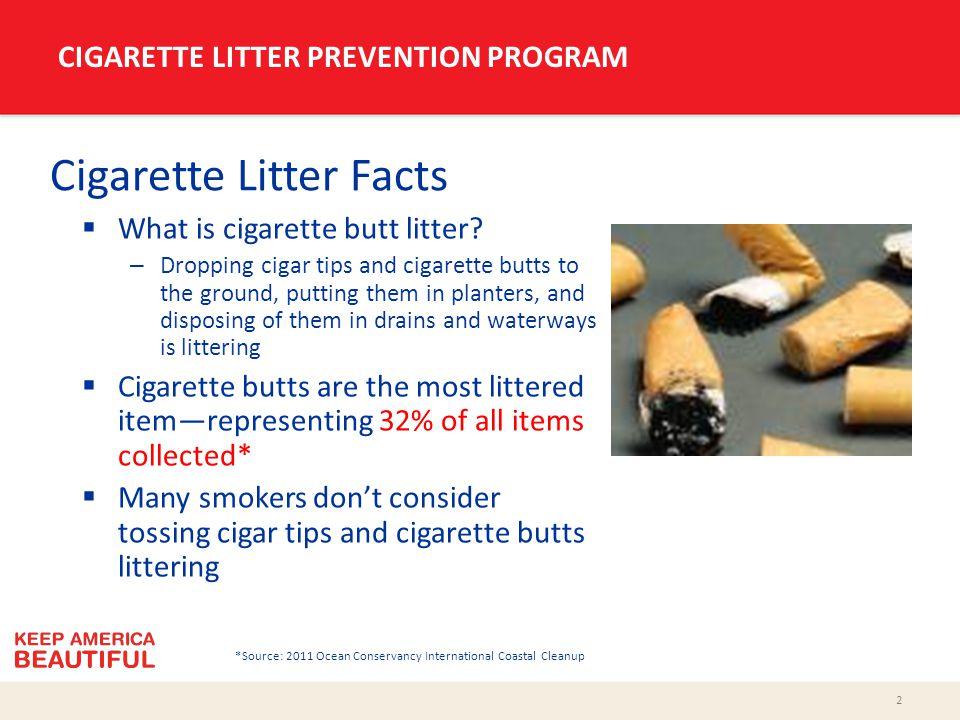 3 CIGARETTE LITTER PREVENTION PROGRAM Cigar Tips – an emerging litter issue