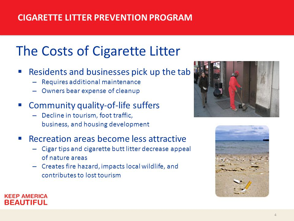 5 CIGARETTE LITTER PREVENTION PROGRAM Cigarette Litter and the Environment  Causes blight – Accumulates in gutters, along fencing, outside doorways, and at bus shelters – Creates sense of disorder  Cigarette butts don't disappear – About 95% of cigarette filters are composed of cellulose acetate, a plastic which can persist in the environment* – Cigar tips, too, are predominantly plastic  Harmful to waterways and wildlife – Litter traveling through storm drains ends up in local streams, rivers, and waterways – Poses hazard to animals and marine life when they mistake filters for food *Source: Clean Virginia Waterways Photo Courtesy Clean Virginia Waterways