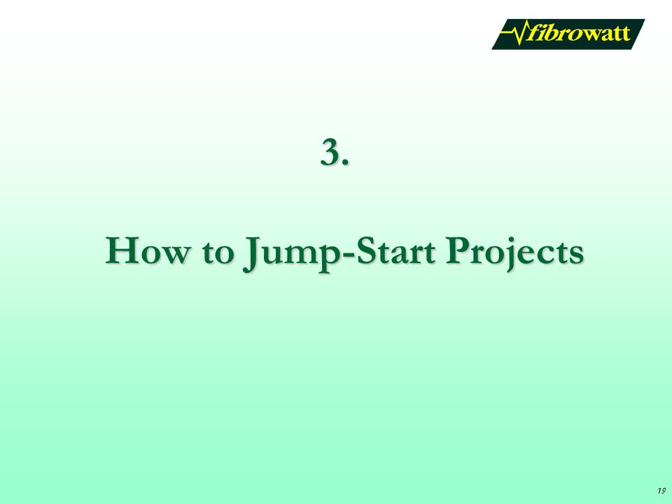 19 3. How to Jump-Start Projects 19