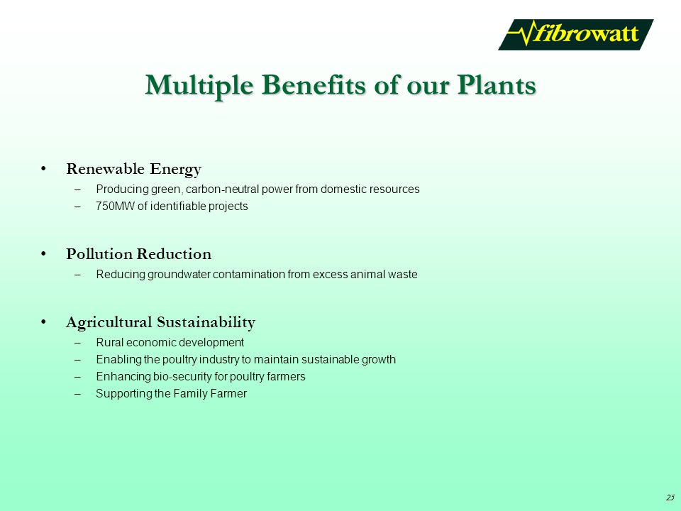 25 Multiple Benefits of our Plants Renewable Energy –Producing green, carbon-neutral power from domestic resources –750MW of identifiable projects Pollution Reduction –Reducing groundwater contamination from excess animal waste Agricultural Sustainability –Rural economic development –Enabling the poultry industry to maintain sustainable growth –Enhancing bio-security for poultry farmers –Supporting the Family Farmer 25