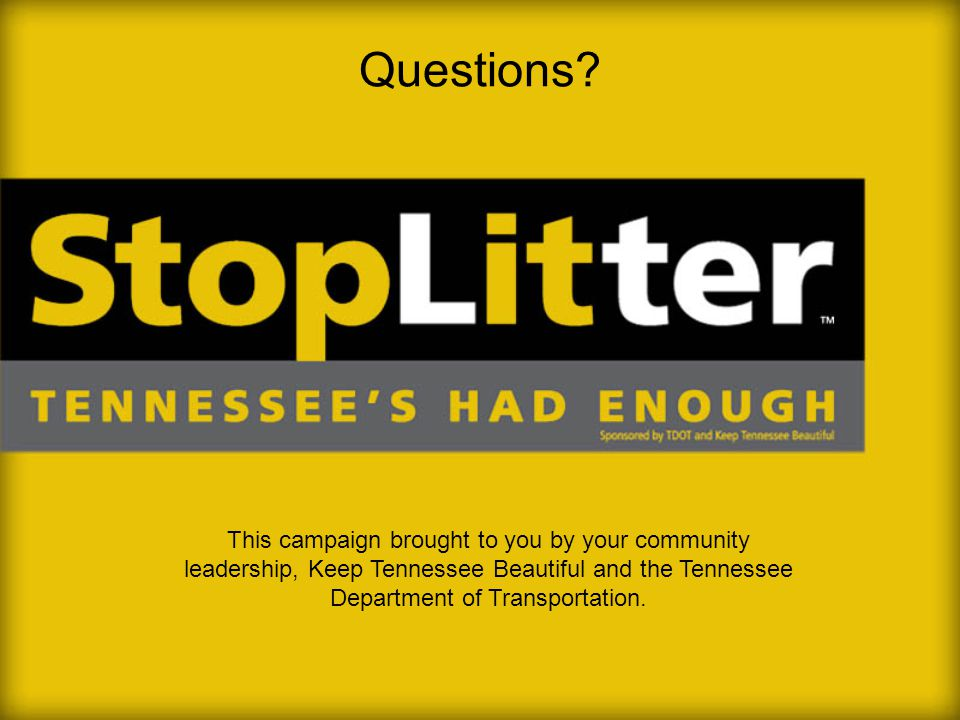 This campaign brought to you by your community leadership, Keep Tennessee Beautiful and the Tennessee Department of Transportation.