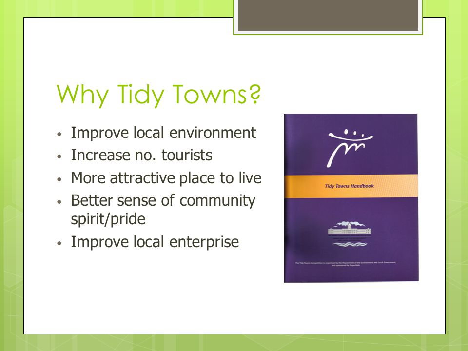 Why Tidy Towns.Improve local environment Increase no.