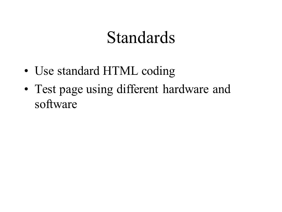 Standards Use standard HTML coding Test page using different hardware and software