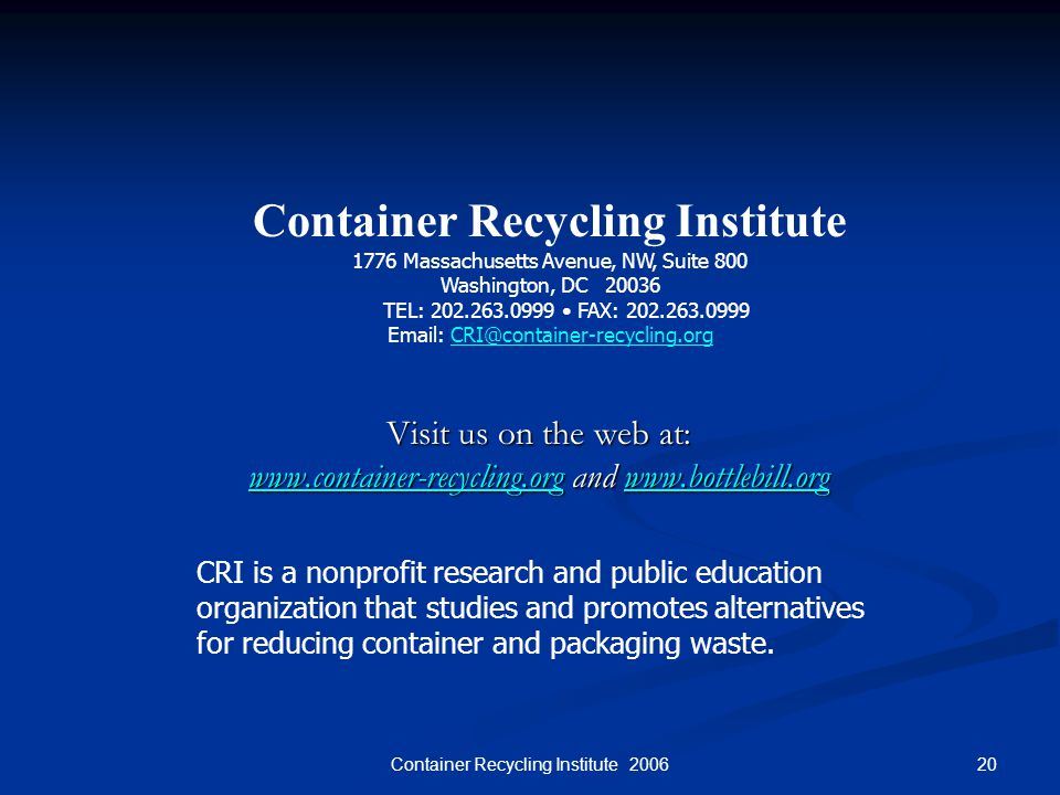 20Container Recycling Institute 2006 Visit us on the web at: www.container-recycling.org and www.bottlebill.org www.container-recycling.orgwww.bottleb