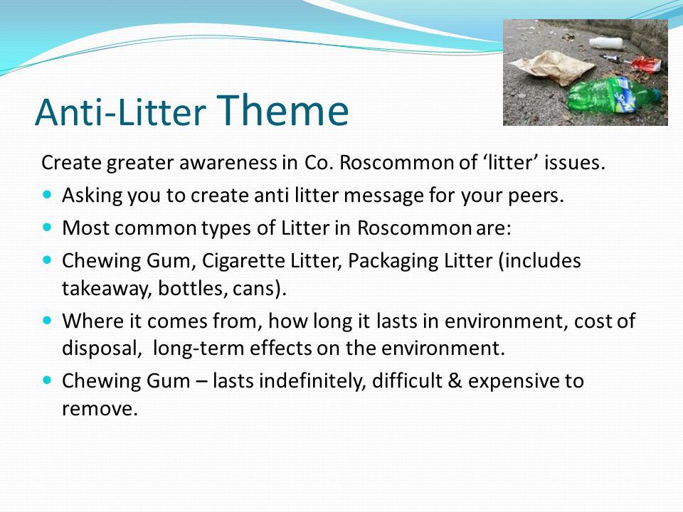 Useful Websites www.greenschoolsireland.org www.greenschoolsireland.org www.roscommoncoco.ie - environment www.roscommoncoco.ie www.youtube.com – anti litter short films / adverts www.youtube.com Askaboutireland.ie