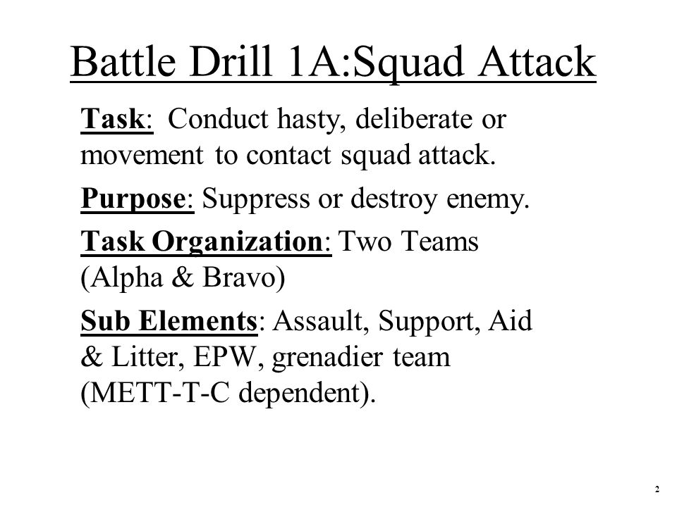 Battle Drill 1A:Squad Attack Task: Conduct hasty, deliberate or movement to contact squad attack.