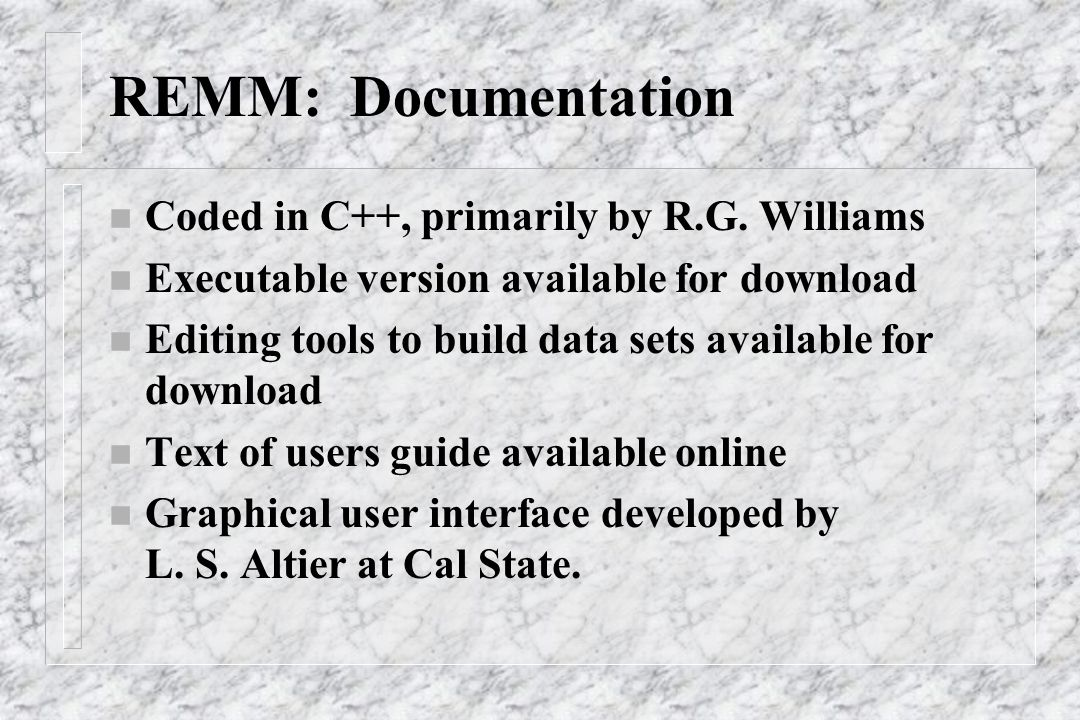 REMM: Documentation n Coded in C++, primarily by R.G. Williams n Executable version available for download n Editing tools to build data sets availabl