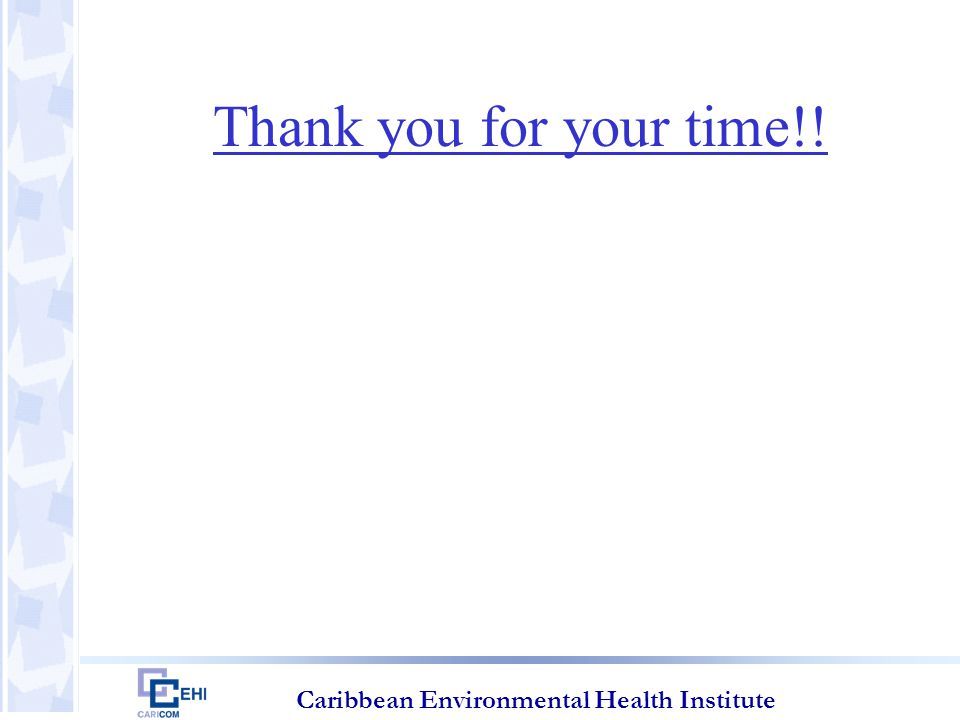 Caribbean Environmental Health Institute Thank you for your time!!
