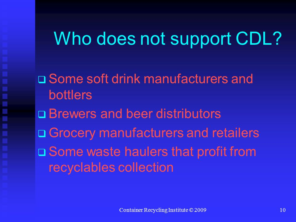 Container Recycling Institute © 200910 Who does not support CDL.