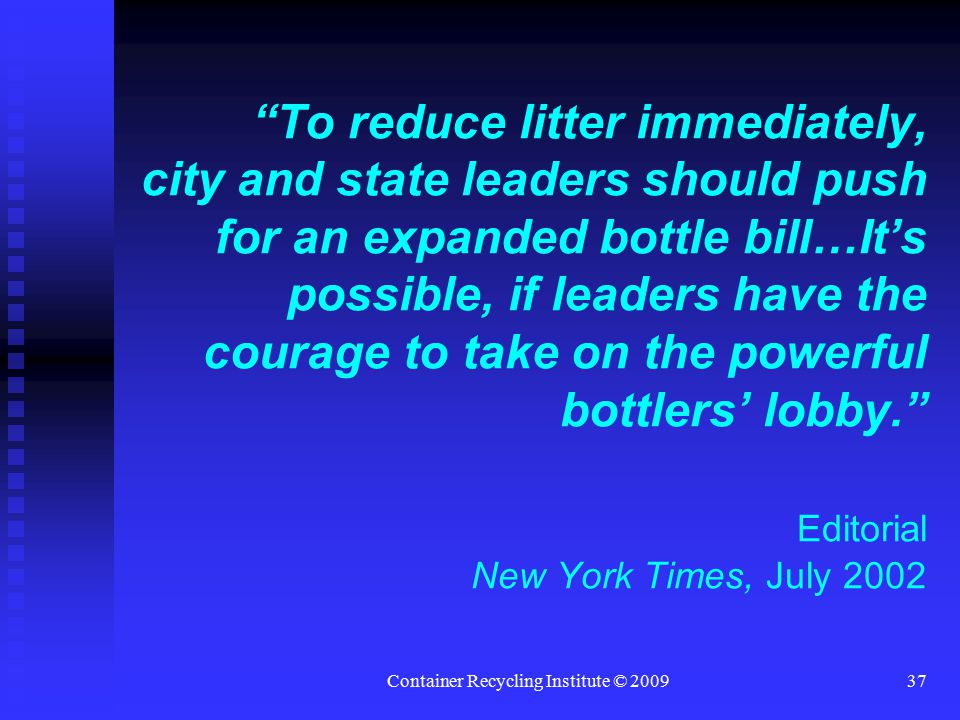 """Container Recycling Institute © 200937 """"To reduce litter immediately, city and state leaders should push for an expanded bottle bill…It's possible, if"""
