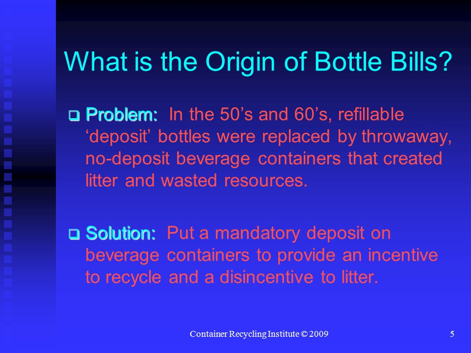 Container Recycling Institute © 20095 What is the Origin of Bottle Bills.