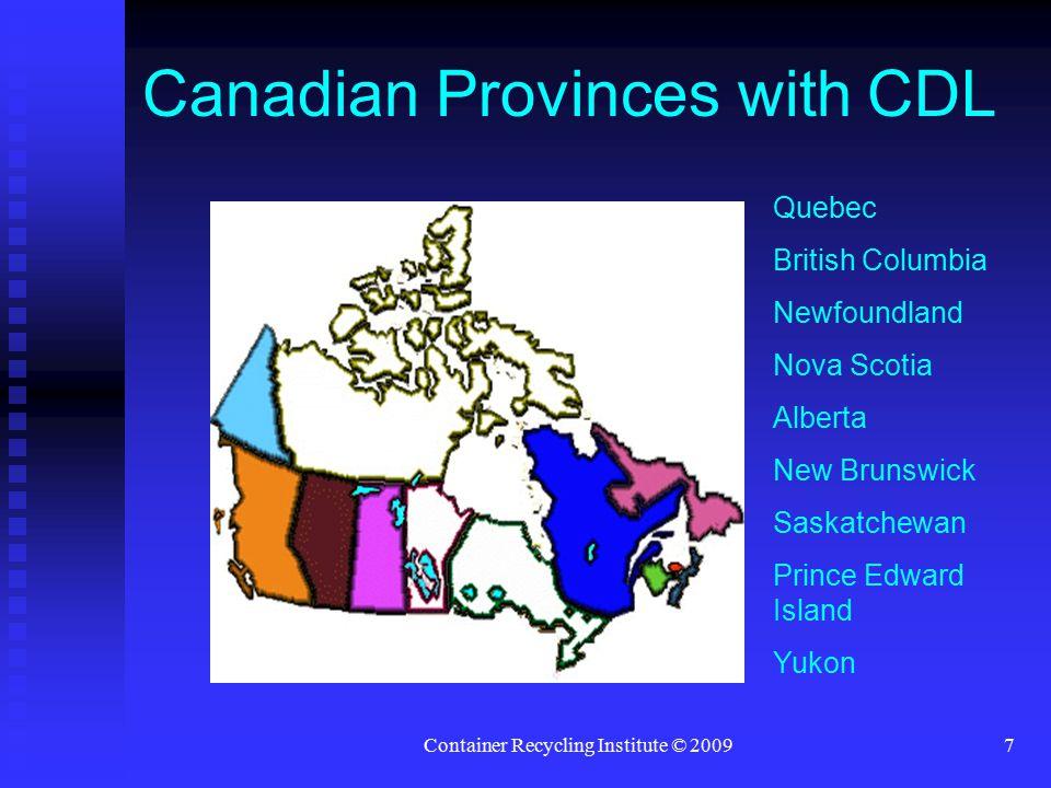 Container Recycling Institute © 20097 Quebec British Columbia Newfoundland Nova Scotia Alberta New Brunswick Saskatchewan Prince Edward Island Yukon C