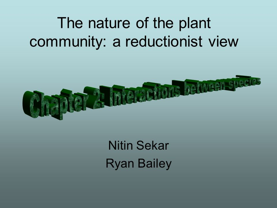 The nature of the plant community: a reductionist view Nitin Sekar Ryan Bailey