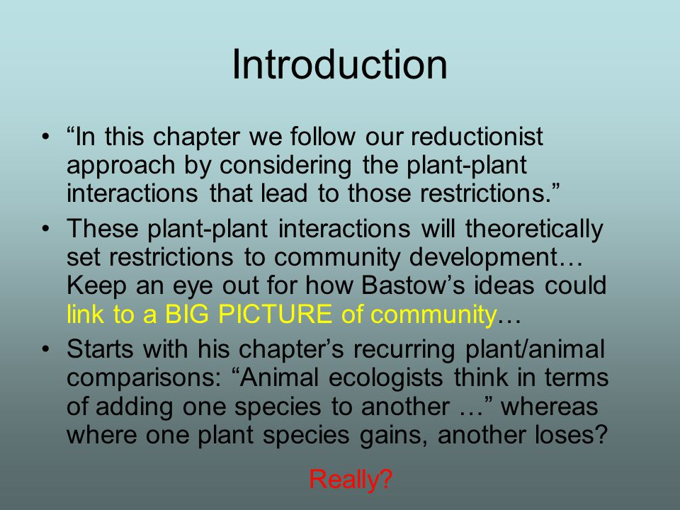 """Introduction """"In this chapter we follow our reductionist approach by considering the plant-plant interactions that lead to those restrictions."""" These"""