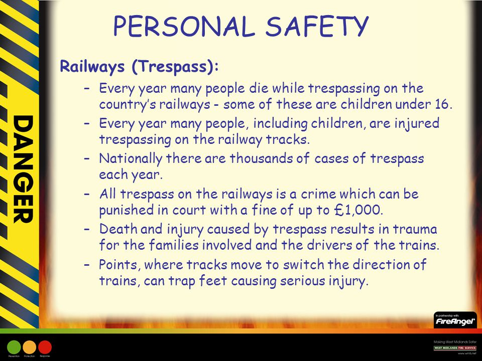 PERSONAL SAFETY Railways (Trespass): –Every year many people die while trespassing on the country's railways - some of these are children under 16. –E