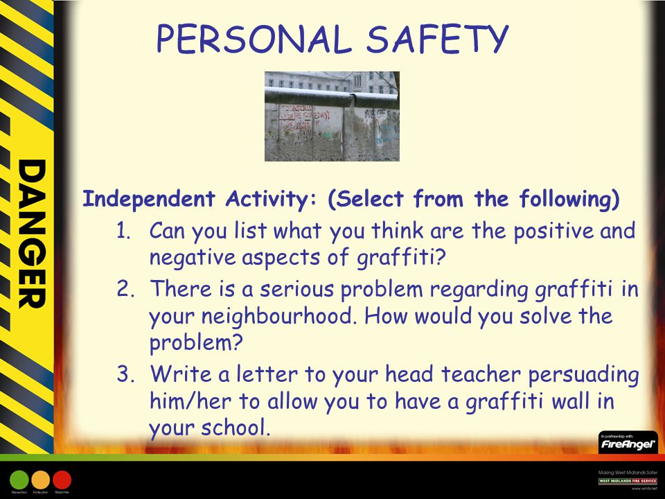 PERSONAL SAFETY Independent Activity: (Select from the following) 1.Can you list what you think are the positive and negative aspects of graffiti.