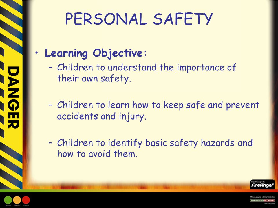 Learning Objective: –Children to understand the importance of their own safety.