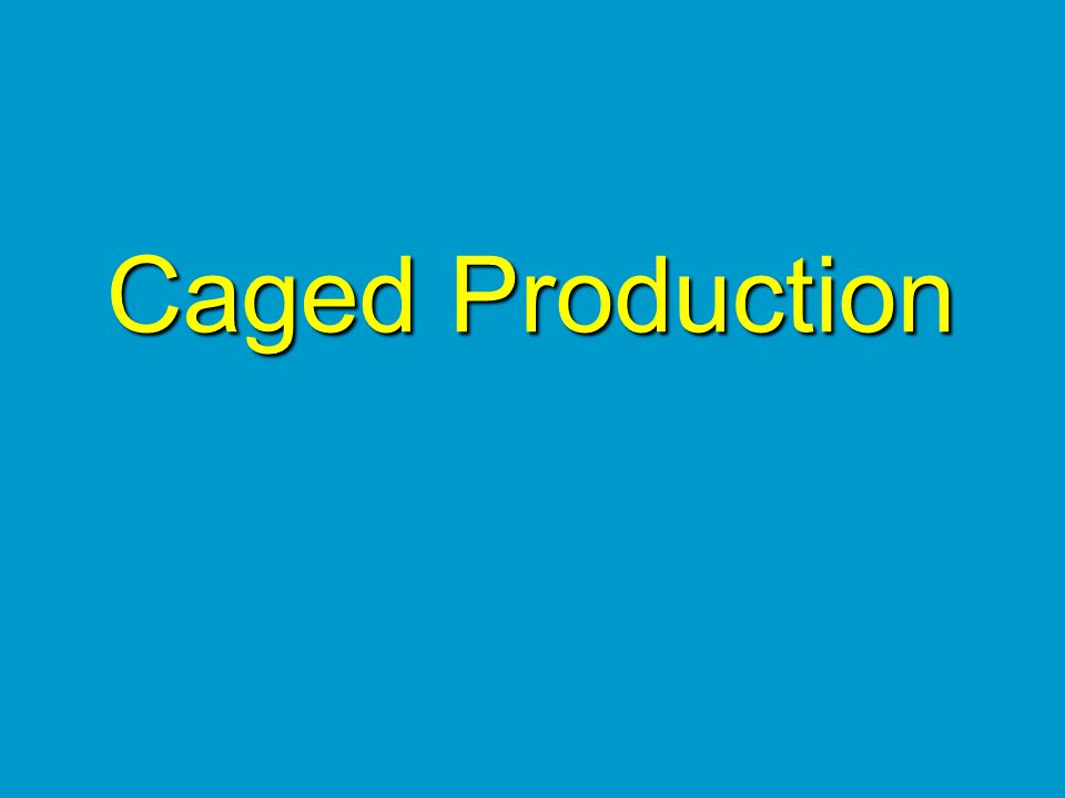 Caged Production