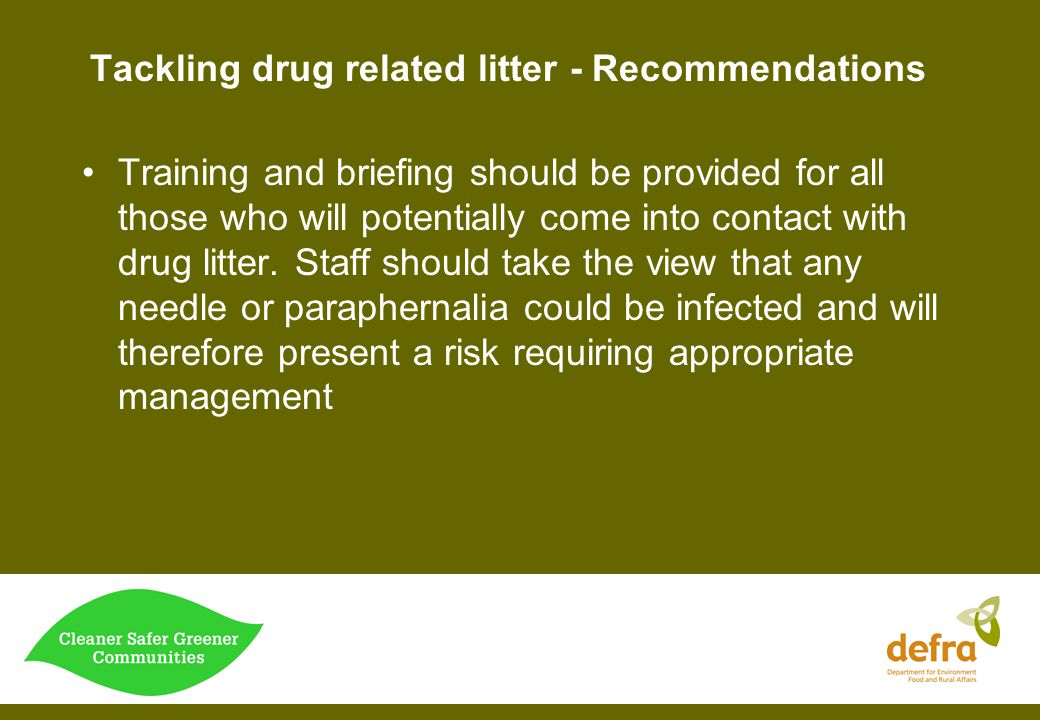 Tackling drug related litter - Recommendations Training and briefing should be provided for all those who will potentially come into contact with drug