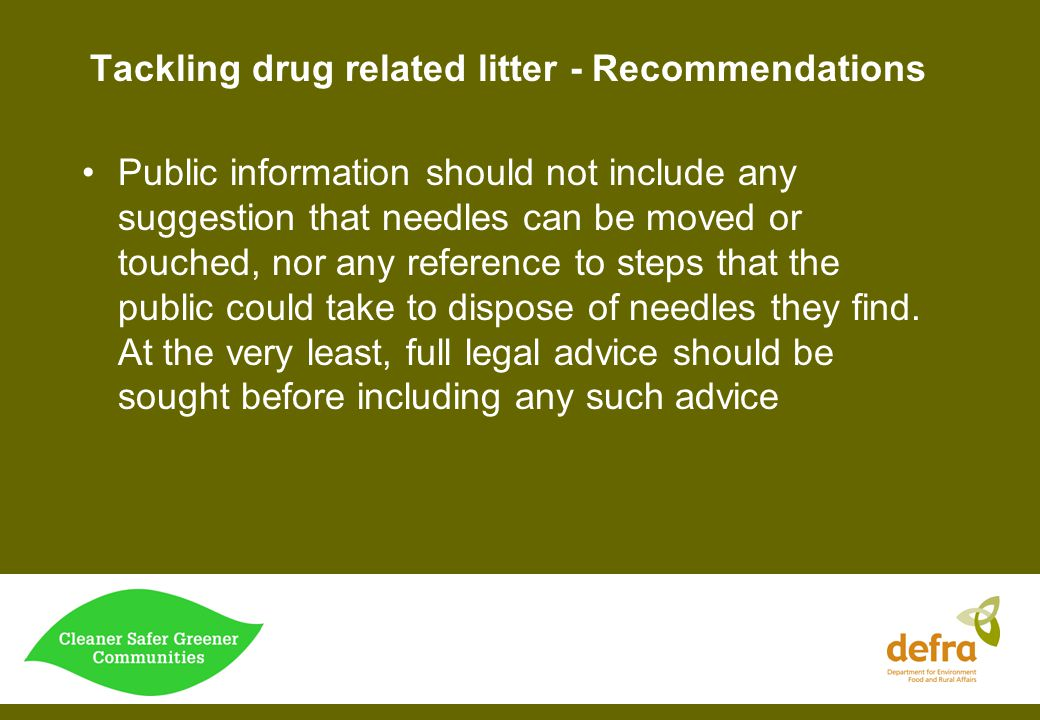 Tackling drug related litter - Recommendations Public information should not include any suggestion that needles can be moved or touched, nor any refe