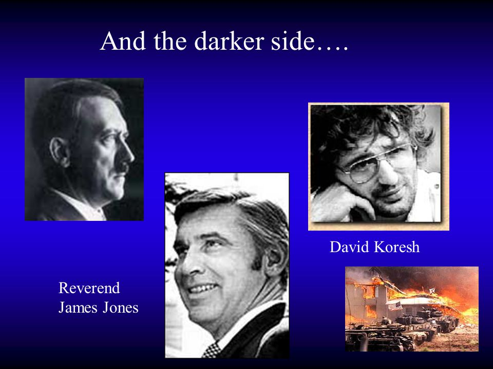 Reverend James Jones David Koresh And the darker side….