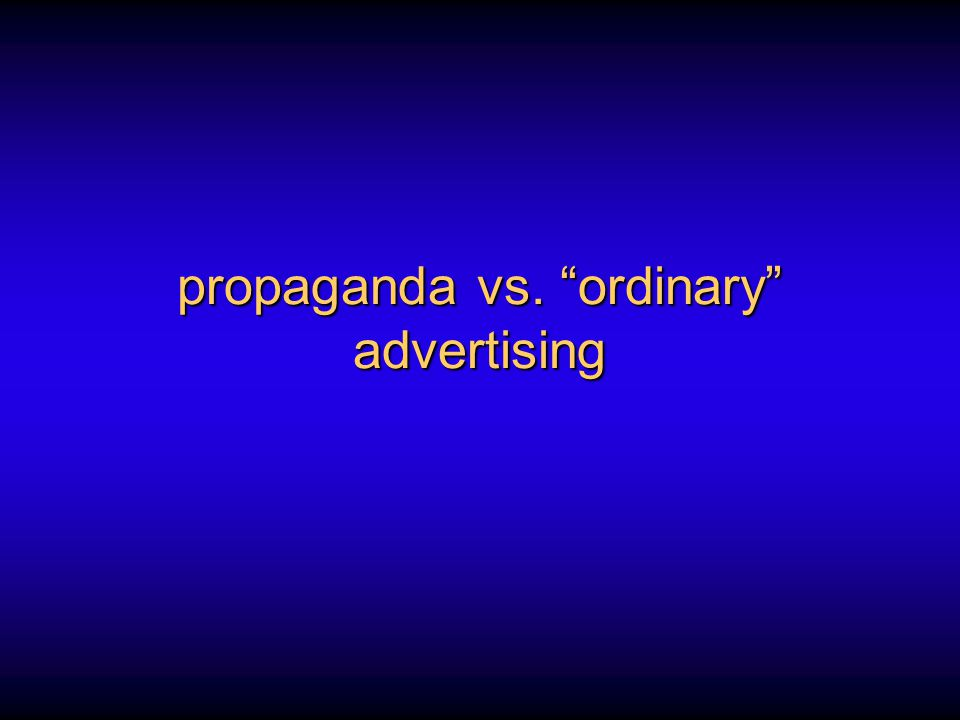"propaganda vs. ""ordinary"" advertising"