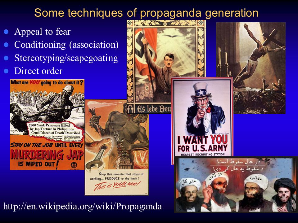 Some techniques of propaganda generation Appeal to fear Conditioning (association) Stereotyping/scapegoating Direct order http://en.wikipedia.org/wiki