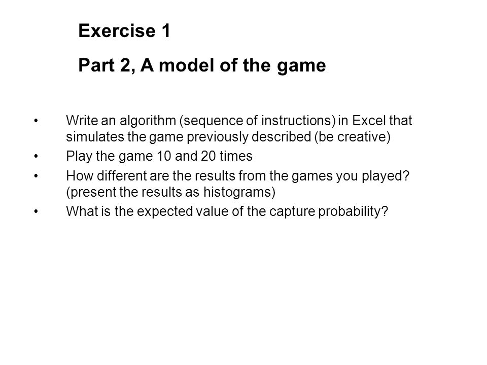 Write an algorithm (sequence of instructions) in Excel that simulates the game previously described (be creative) Play the game 10 and 20 times How different are the results from the games you played.