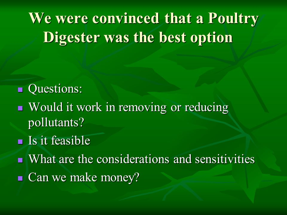 We were convinced that a Poultry Digester was the best option Questions: Questions: Would it work in removing or reducing pollutants.
