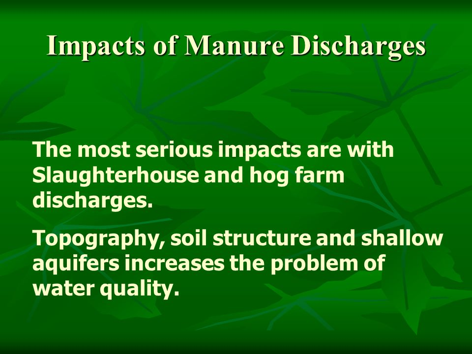 Impacts of Manure Discharges The most serious impacts are with Slaughterhouse and hog farm discharges.