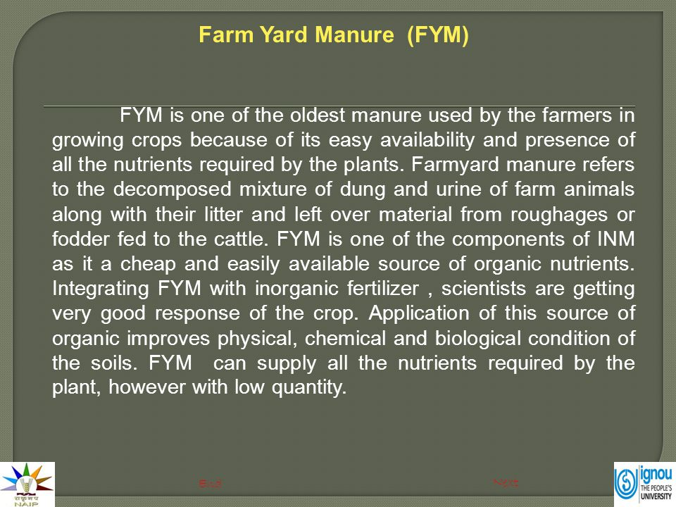 FYM is one of the oldest manure used by the farmers in growing crops because of its easy availability and presence of all the nutrients required by th
