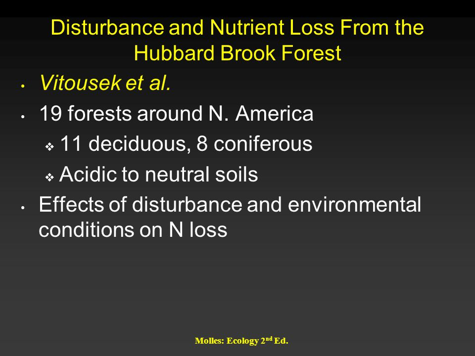 Disturbance and Nutrient Loss From the Hubbard Brook Forest Vitousek et al. 19 forests around N. America  11 deciduous, 8 coniferous  Acidic to neut