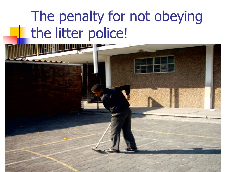 The penalty for not obeying the litter police!