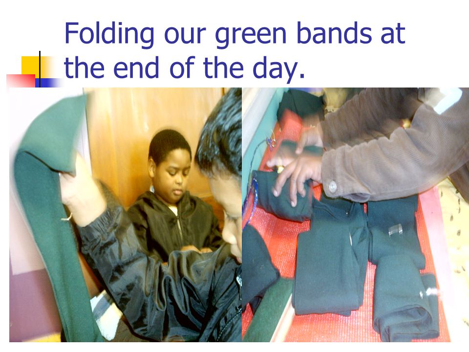 Folding our green bands at the end of the day.