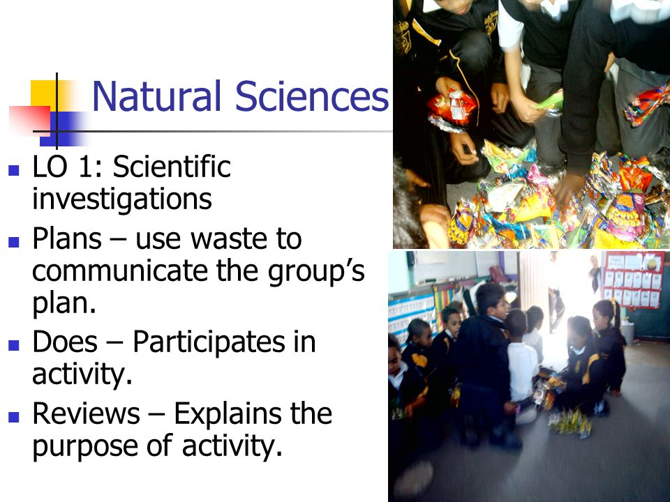 Natural Sciences LO 1: Scientific investigations Plans – use waste to communicate the group's plan.