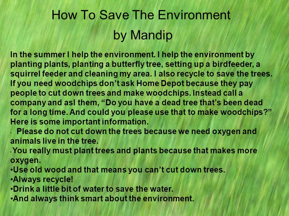 How To Save The Environment by Mandip In the summer I help the environment. I help the environment by planting plants, planting a butterfly tree, sett