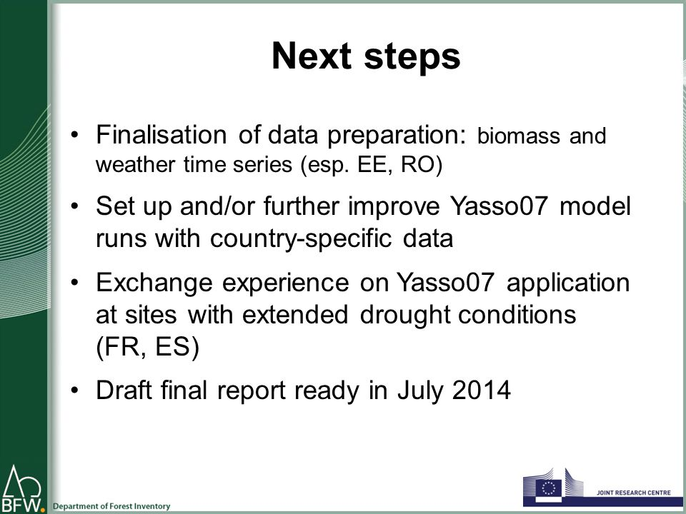 Next steps Finalisation of data preparation: biomass and weather time series (esp.