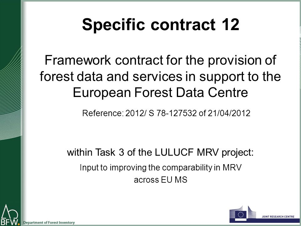 Specific contract 12 Framework contract for the provision of forest data and services in support to the European Forest Data Centre Reference: 2012/ S 78-127532 of 21/04/2012 within Task 3 of the LULUCF MRV project: Input to improving the comparability in MRV across EU MS