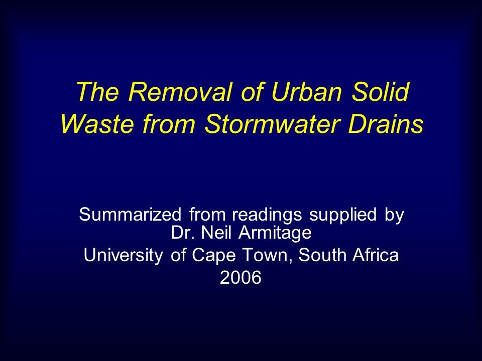 The Removal of Urban Solid Waste from Stormwater Drains Summarized from readings supplied by Dr.