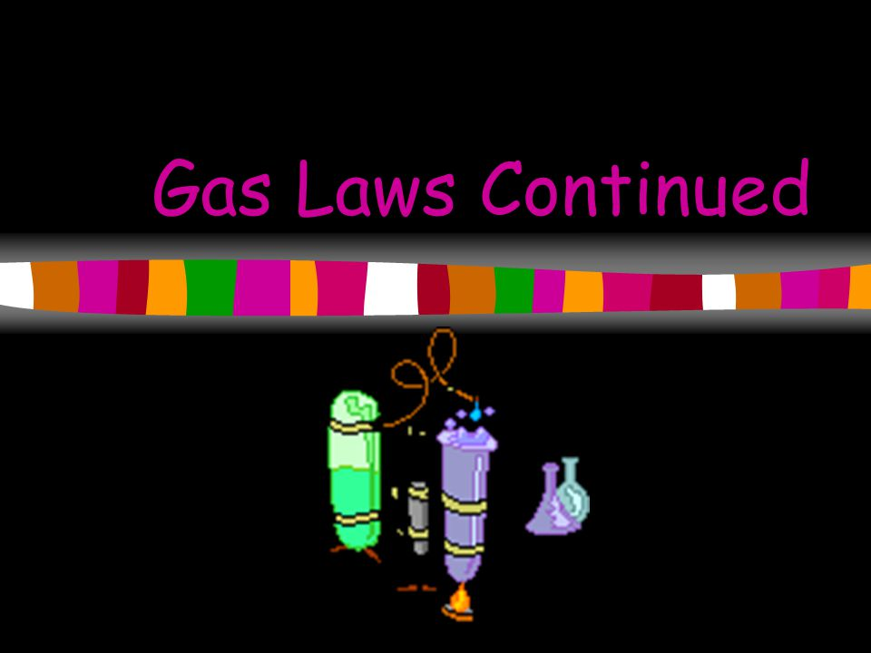 Gas Laws Continued