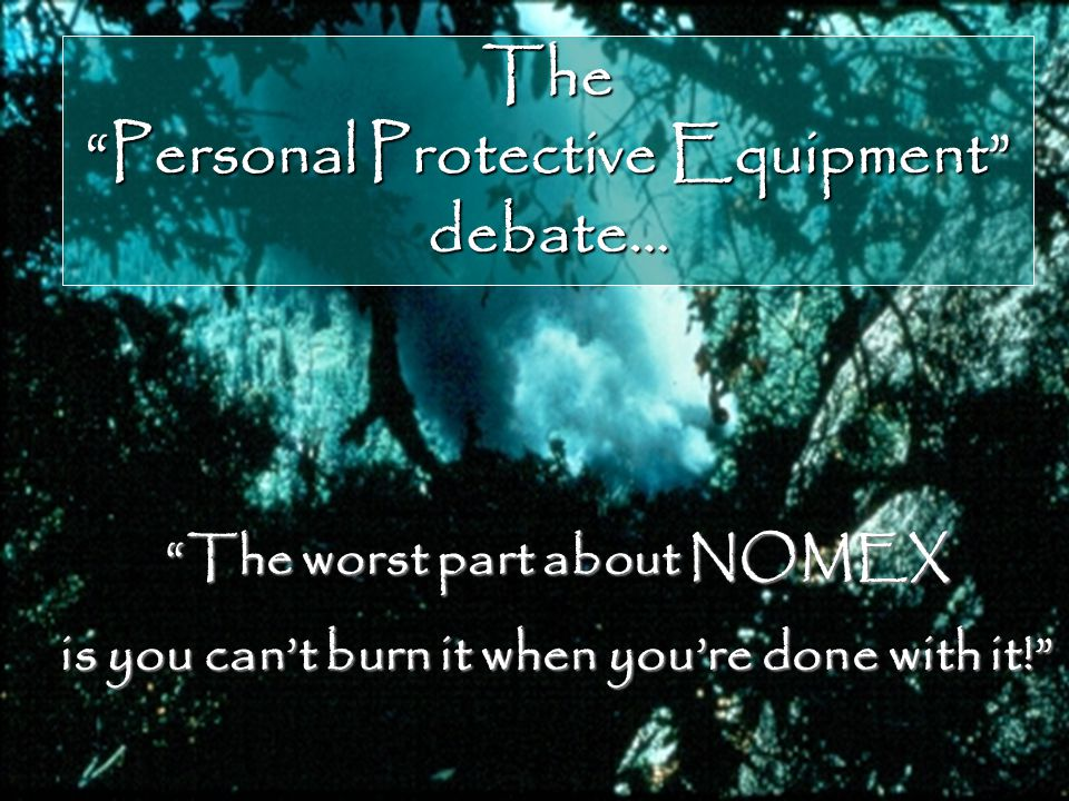 "The ""Personal Protective Equipment"" debate… ""The worst part about NOMEX is you can't burn it when you're done with it!"""